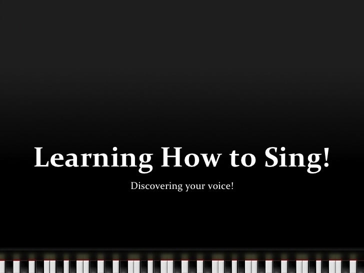 Learning How to Sing! Discovering your voice!
