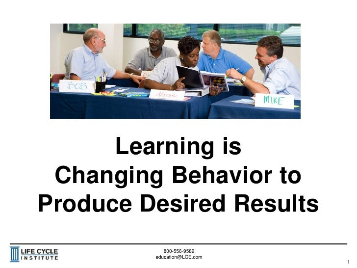 Learning isChanging Behavior to Produce Desired Results<br />