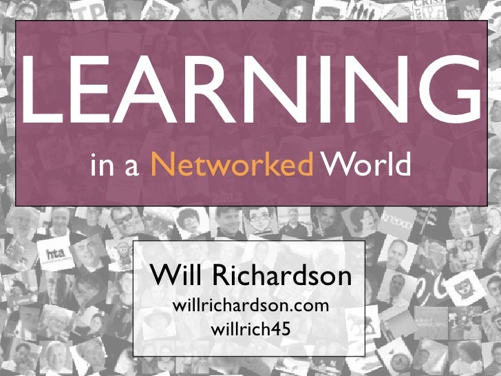 LEARNING in a Networked World    Will Richardson      willrichardson.com           willrich45