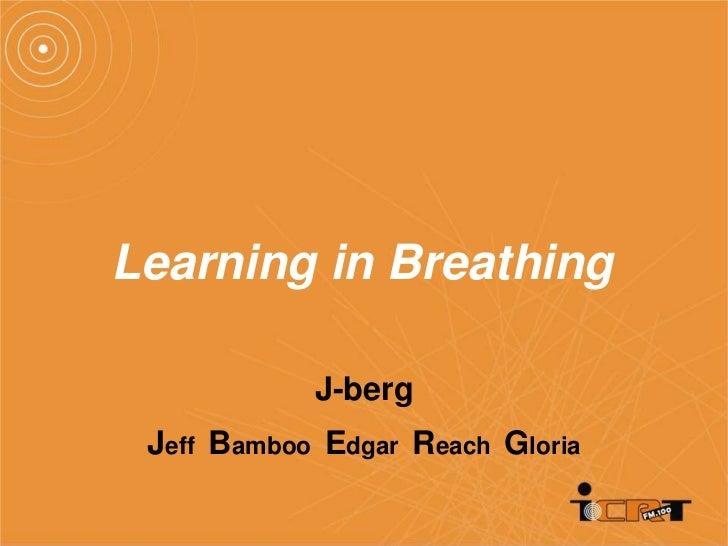 Learning in Breathing            J-berg Jeff Bamboo Edgar Reach Gloria