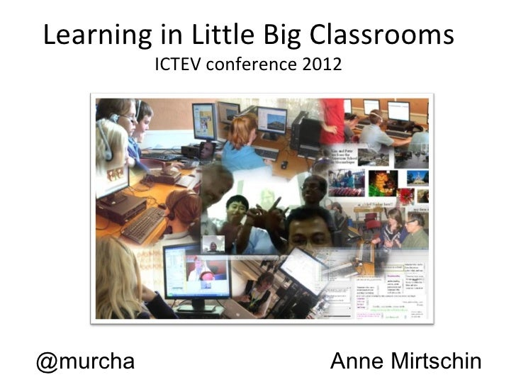 Learning in Little Big Classrooms          ICTEV conference 2012@murcha                      Anne Mirtschin