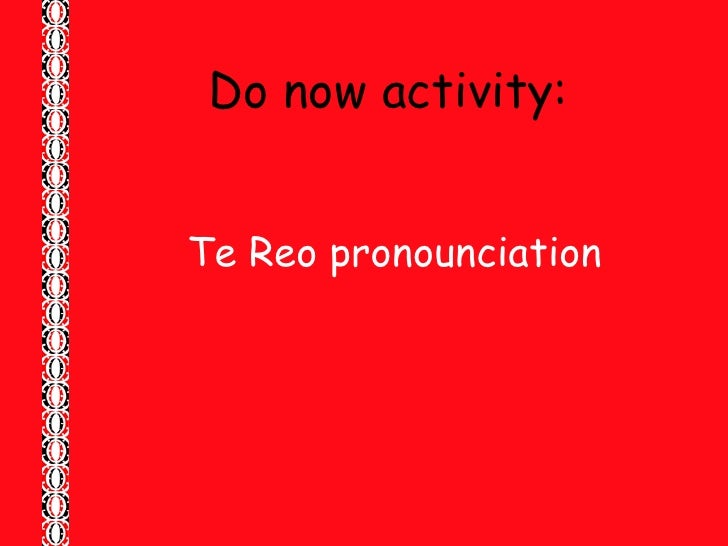 Do now activity: <ul><li>Te Reo pronounciation </li></ul>