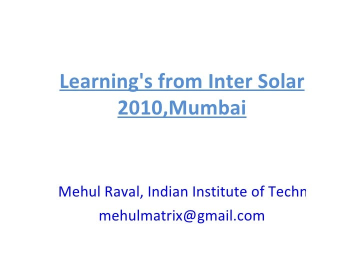 Learning's from Inter Solar 2010,Mumbai Mehul Raval, Indian Institute of Technology-Bombay, India. [email_address]