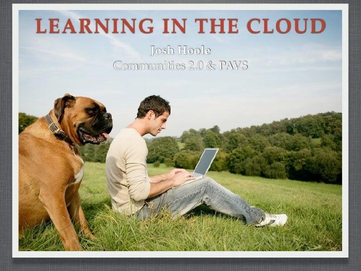 LEARNING IN THE CLOUD          Josh Hoole      Communities 2.0 & PAVS