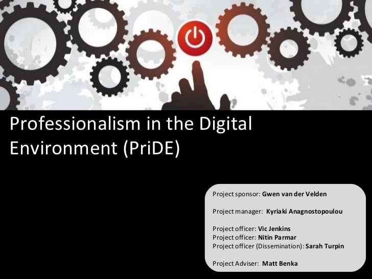 Professionalism in the Digital Environment (PriDE) Project sponsor:  Gwen van der Velden Project manager:  Kyriaki Anagnos...