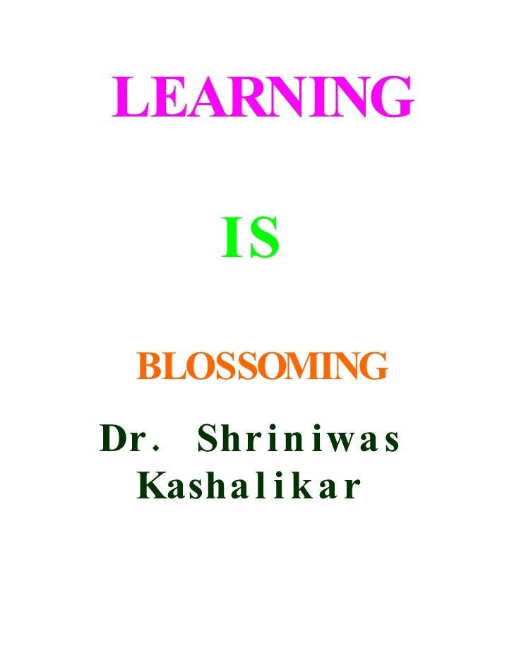 LEARNING         IS    BLOSSOMING Dr . Shr i n iwa s  Kasha l i k a r