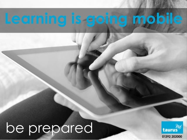 Learning is going mobile be prepared 01392 202000