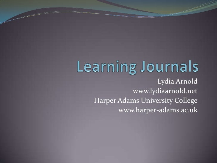 Learning Journals – an introduction <br />Lydia Arnold<br />www.lydiaarnold.net<br />Harper Adams University College<br />...