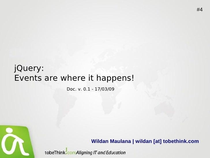 #4     jQuery: Events are where it happens!             Doc. v. 0.1 - 17/03/09                            Wildan Maulana  ...