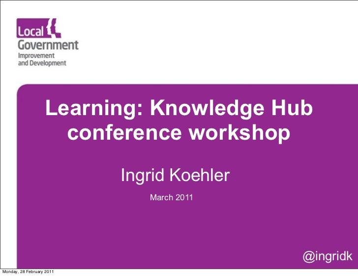 Learning: Knowledge Hub                     conference workshop                           Ingrid Koehler                  ...