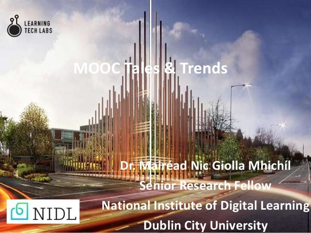 MOOC Tales & Trends Dr. Mairéad Nic Giolla Mhichíl Senior Research Fellow National Institute of Digital Learning Dublin Ci...