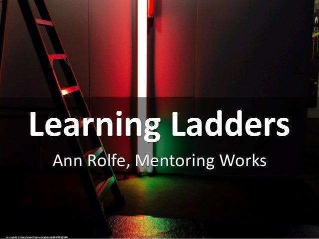 LearningLadders AnnRolfe,MentoringWorks cc:rayboB- https://www.flickr.com/photos/68164005@N00