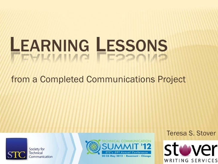 LEARNING LESSONSfrom a Completed Communications Project                                  Teresa S. Stover