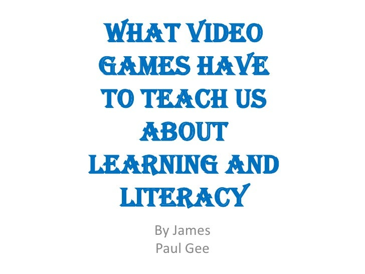 What Video Games Have To Teach Us    AboutLearning and  Literacy    By James    Paul Gee