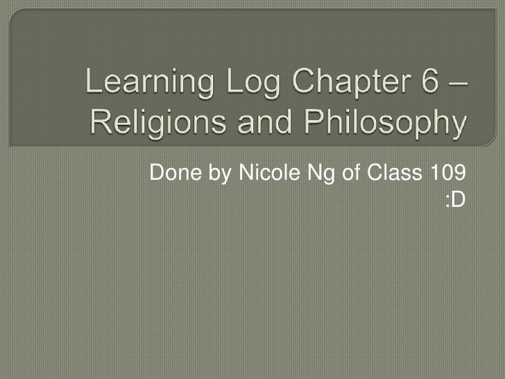 Learning Log Chapter 6 – Religions and Philosophy<br />Done by Nicole Ng of Class 109 :D<br />