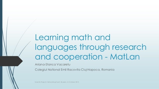 Learning math and languages through research and cooperation - MatLan Ariana-Stanca Vacaretu Colegiul National Emil Racovi...