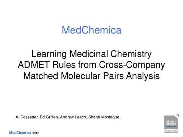 MedChemica | 2017 MedChemica Learning Medicinal Chemistry ADMET Rules from Cross-Company Matched Molecular Pairs Analysis ...