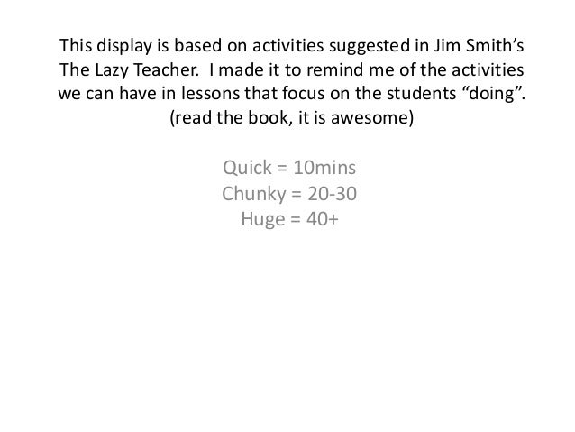 This display is based on activities suggested in Jim Smith's The Lazy Teacher. I made it to remind me of the activities we...