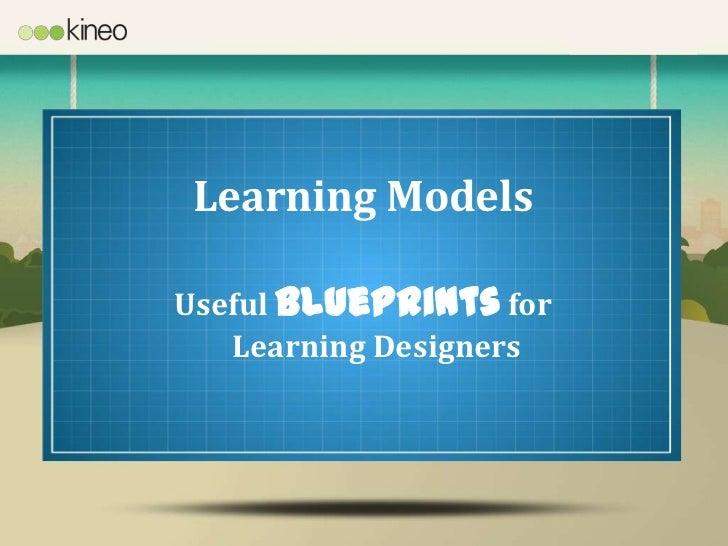Learning ModelsUseful Blueprints for   Learning Designers