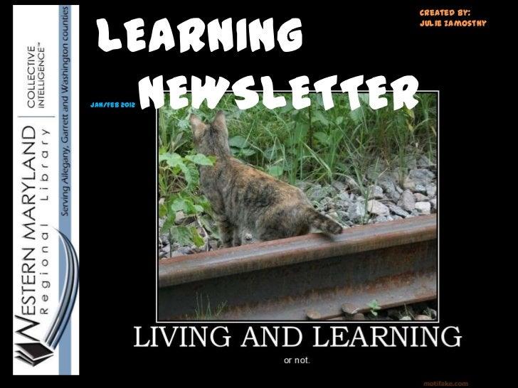 LEARNING               Created by:               Julie Zamostny   NEWSLETTERJan/Feb 2012