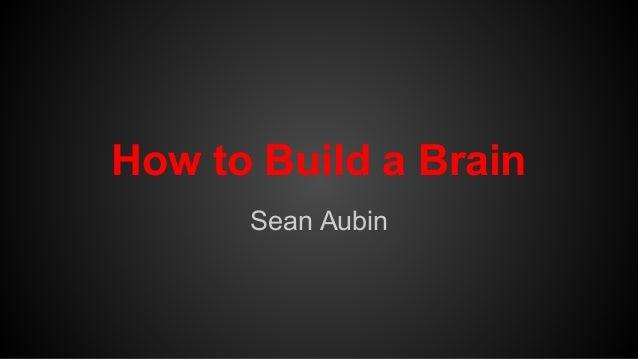 How to Build a Brain Sean Aubin