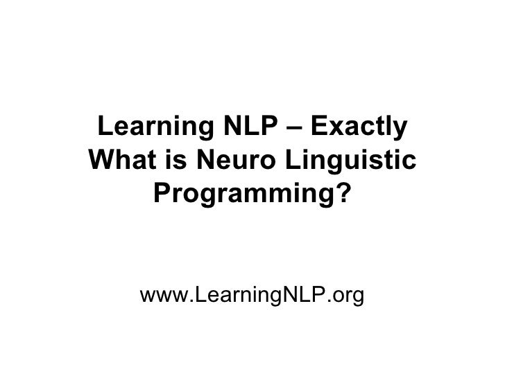 Learning NLP – Exactly What is Neuro Linguistic     Programming?      www.LearningNLP.org