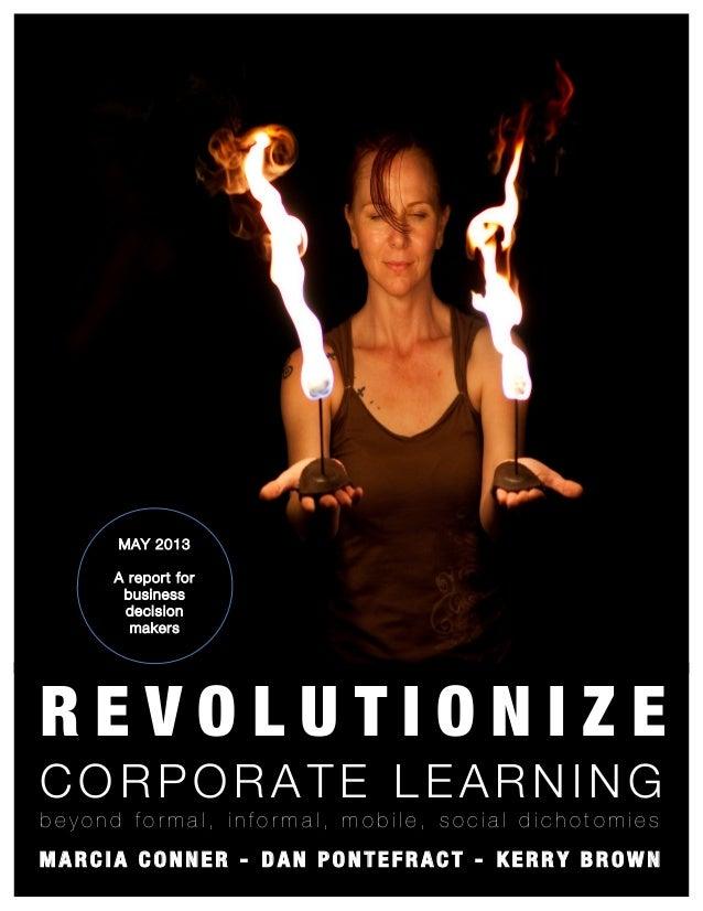 Revolutionize Corporate Learning 1R E V O L U T I O N I Z EC O R P O R A TE L E A R N I N Gb e y o n d f o r m a l , i n f...