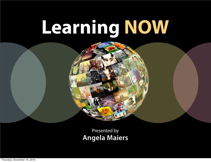 Learning NOW                                   Presented by                                 Angela MaiersThursday, Decembe...