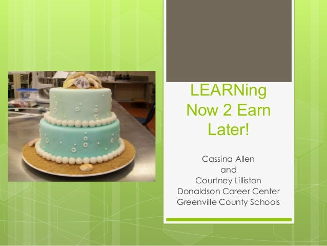LEARNingNow 2 EarnLater!Cassina AllenandCourtney LillistonDonaldson Career CenterGreenville County Schools