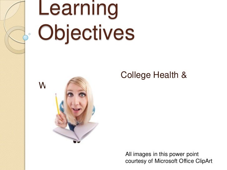 Learning Objectives<br />College Health & Wellness<br />All images in this power point courtesy of Microsoft Office ClipAr...