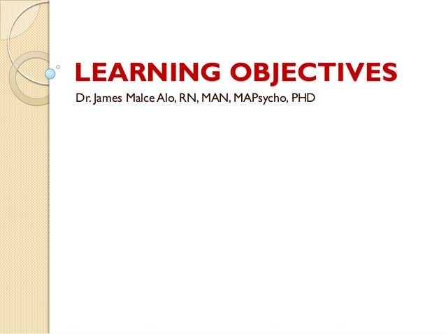 LEARNING OBJECTIVESDr. James Malce Alo, RN, MAN, MAPsycho, PHD