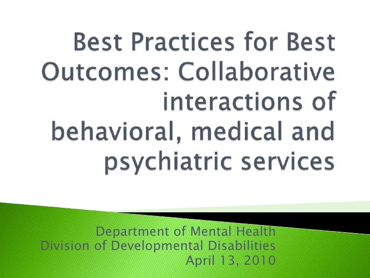Best Practices for Best Outcomes: Collaborative interactions of behavioral, medical and psychiatric services<br />Departme...
