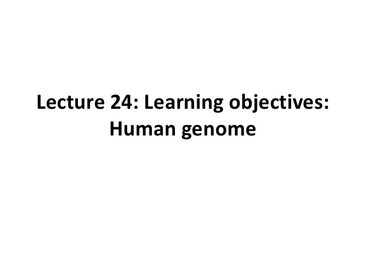 Lecture 24: Learning objectives: Human genome<br />