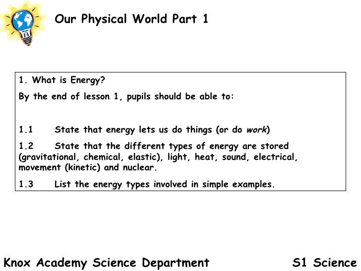 S1 Science Our Physical World Part 1 Knox Academy Science Department 1. What is Energy? By the end of lesson 1, pupils sho...