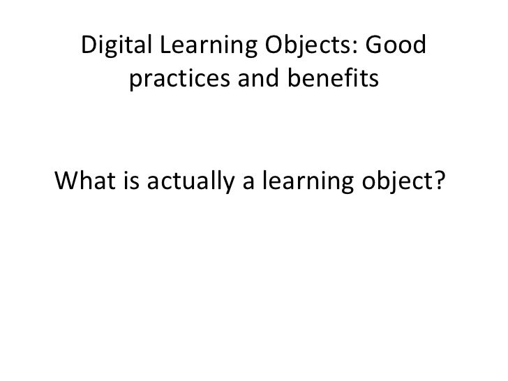 Digital Learning Objects: Good practices and benefits<br />What is actually a learning object?<br />