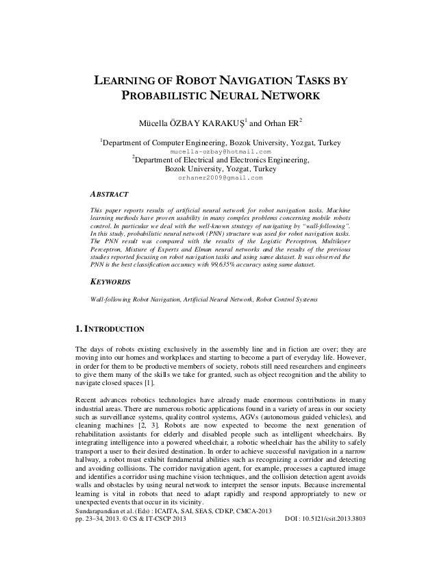 LEARNING OF ROBOT NAVIGATION TASKS BY PROBABILISTIC NEURAL NETWORK Mücella ÖZBAY KARAKUŞ1 and Orhan ER2 1  Department of C...