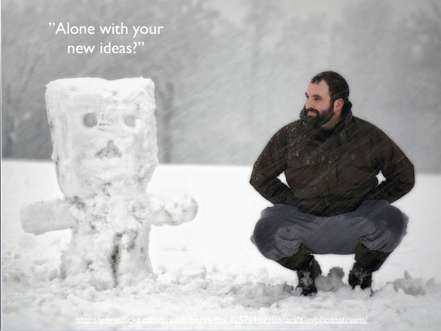 """http://www.flickr.com/photos/benny4bs/4257144990/sizes/z/in/photostream/ """"Alone with your new ideas?"""""""