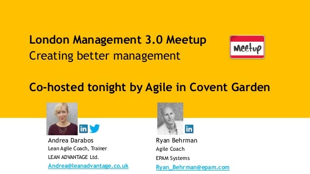 London Management 3.0 Meetup Creating better management Co-hosted tonight by Agile in Covent Garden Andrea Darabos Lean Ag...