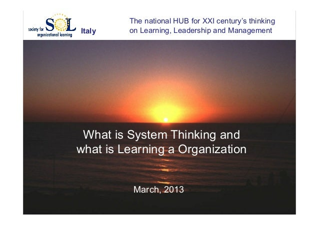 The national HUB for XXI century's thinkingItaly    on Learning, Leadership and Management What is System Thinking andwhat...