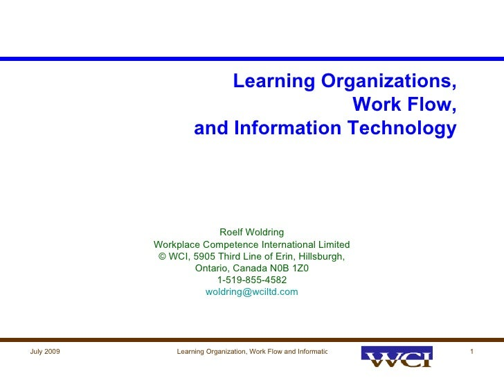 Learning Organizations, Work Flow, and Information Technology Roelf Woldring Workplace Competence International Limited © ...