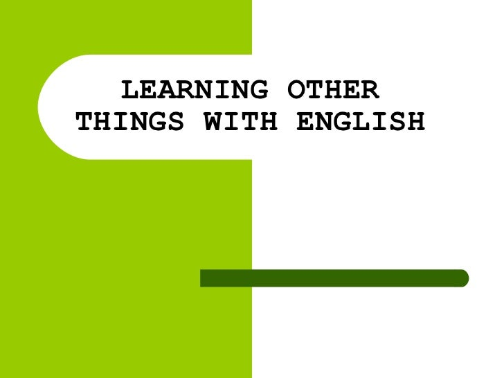 LEARNING OTHER THINGS WITH ENGLISH