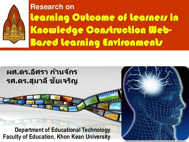 Learning Outcome of Learners in Knowledge Construction Web- Based Learning Environments Department of Educational Technolo...
