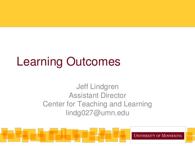 Learning Outcomes               Jeff Lindgren            Assistant Director    Center for Teaching and Learning          l...