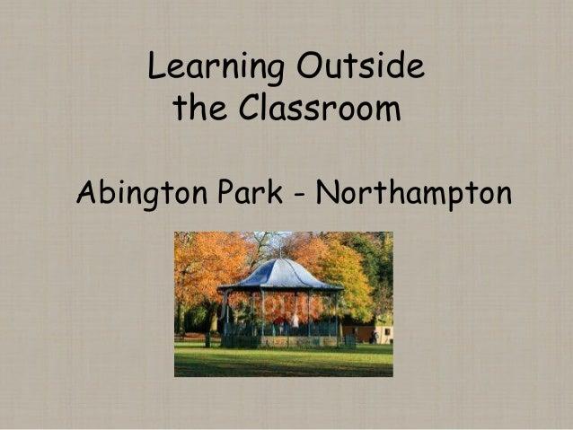 Learning Outside the Classroom Abington Park - Northampton