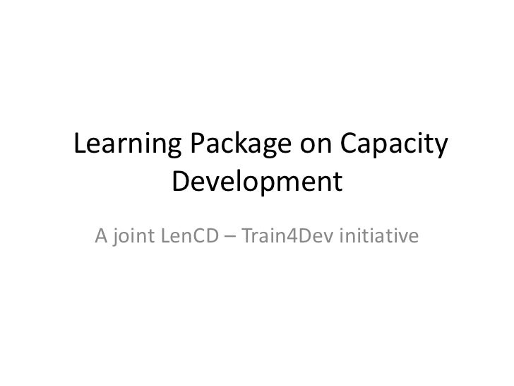 Learning Package on Capacity       Development A joint LenCD – Train4Dev initiative