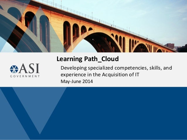 Learning Path_Cloud Developing specialized competencies, skills, and experience in the Acquisition of IT May-June 2014