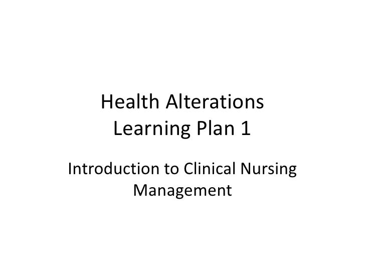 Health Alterations     Learning Plan 1Introduction to Clinical Nursing        Management