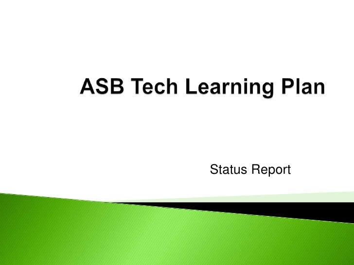 ASB Tech Learning Plan<br />Status Report<br />