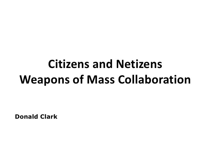 Citizens and Netizens  Weapons of Mass Collaboration  Donald Clarkonald Clark