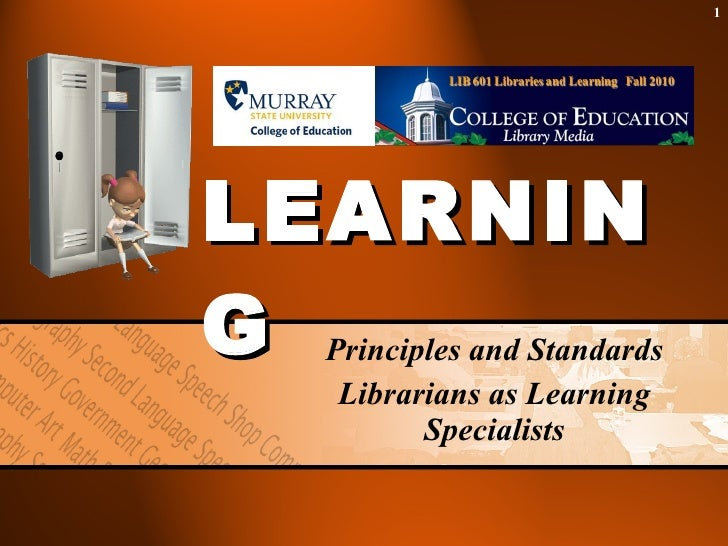 LEARNING Principles and Standards Librarians as Learning Specialists